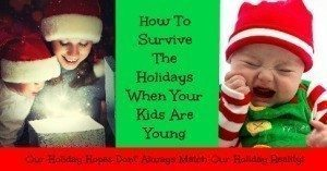 How To Survive The Holidays When Your Kids Are Young