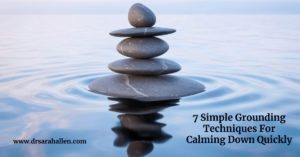 7 Simple Grounding Techniques for Calming Down Quickly by Dr. Sarah Allen