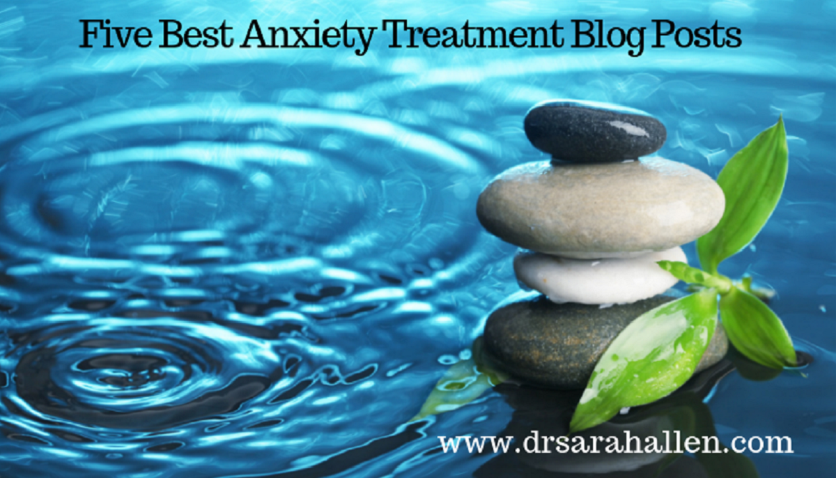 5 Best Anxiety Treatment Blog Posts - Dr. Sarah Allen